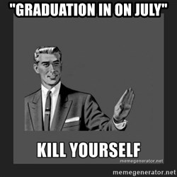 """kill yourself guy - """"Graduation in on july"""""""