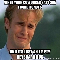 Crying Man - When your coworker says she found donuts and its just an empty keyboard box