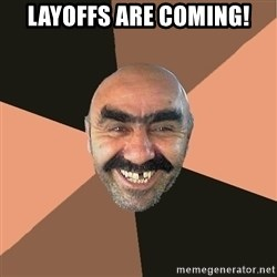 Provincial Man - LAYOFFS ARE COMING!