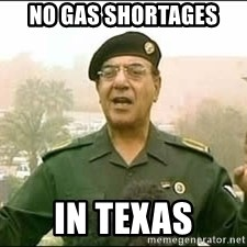 Baghdad Bob - no gas shortages in texas