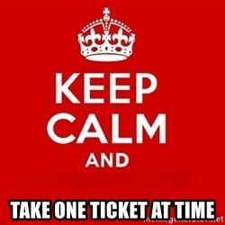 Keep Calm 3 - take one ticket at time