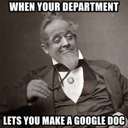 1889 [10] guy - When your department lets you make a google doc