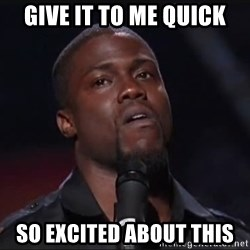 Kevin Hart Face - Give it to me Quick so excited about this