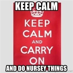 Keep Calm - Keep calm and do Nursey Things