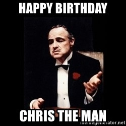 The Godfather - Happy birthday Chris the man