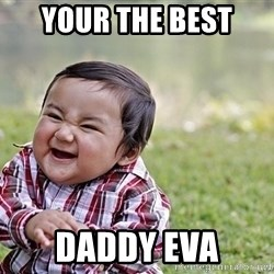 Evil smile child - your the best  daddy eva