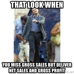 Leonardo DiCaprio Walking - That look when you miss gross sales but deliver net sales and gross profit