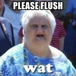 Fat Woman Wat - please flush
