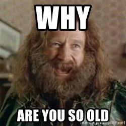 What Year - Why Are you So old