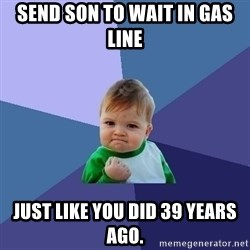 Success Kid - Send son to wait in gas line Just like you did 39 years ago.