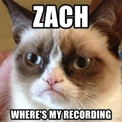 Angry Cat Meme - Zach where's my recording
