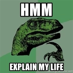Philosoraptor - HMM explain my life