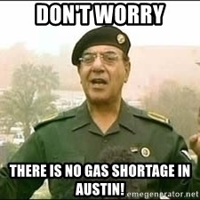 Baghdad Bob - DON'T WORRY THERE IS NO GAS SHORTAGE IN AUSTIN!
