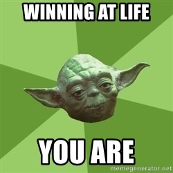 Advice Yoda Gives - Winning at life you are