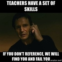 liam neeson taken - Teachers have a set of skills if you don't reference, we will find you and fail you