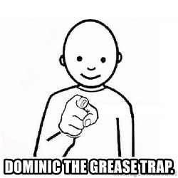 GUESS WHO YOU - Dominic the grease trap.