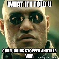 What If I Told You - what if i told u confucoius stopped another war