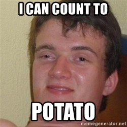really high guy - i can count to potato