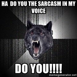 flniuydl - ha  do you the sarcasm in my voice  do you!!!!