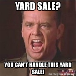 Jack Nicholson - You can't handle the truth! - Yard sale? You can't handle this yard sale!