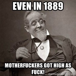 1889 [10] guy - Even in 1889 Motherfuckers got high as fuck!