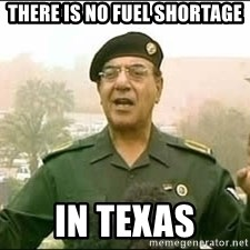 Baghdad Bob - there is no fuel shortage in texas