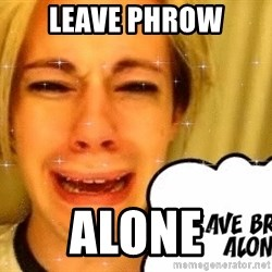 leave britney alone - Leave Phrow Alone