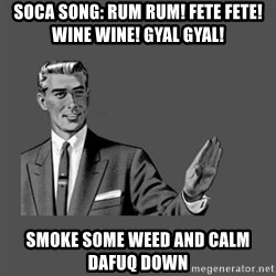 Grammar Guy - Soca song: rum rum! Fete fete! Wine wine! Gyal gYal! Smoke some weed and calm Dafuq down