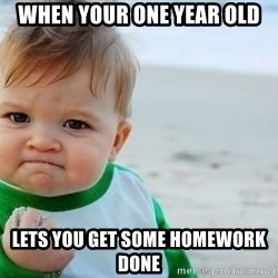 fist pump baby - When your one year old lets you get some homework done