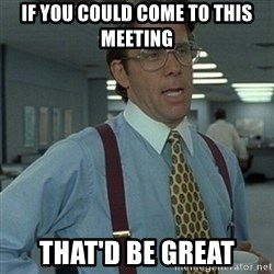 Office Space Boss - iF YOU COULD COME TO THIS MEETING THAT'D BE GREAT