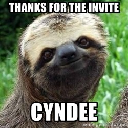 Sarcastic Sloth - Thanks for the invite Cyndee