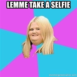 Fat Girl - lEMME TAKE A SELFIE
