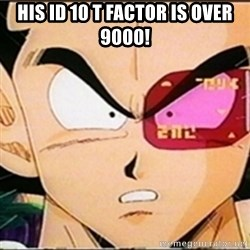 Vegeta's whore detector - his id 10 t factor is over 9000!