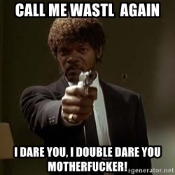 Jules Pulp Fiction - CALL me WAstl  again I dare you, i double dare you motherfucker!