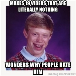 nerdy kid lolz - Makes 19 videos that are literally nothing wonders why people hate him