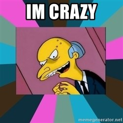 Mr. Burns - Im crazy