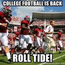 Alabama Football - COLLEGE FOOTBALL IS BACK ROLL TIDE!