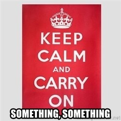 Keep Calm - Something, Something