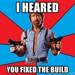 Chuck Norris  - I HEARED YOU FIXED THE BUILD