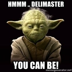 ProYodaAdvice - Hmmm .. deliMASTER you can be!