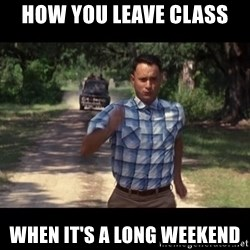 run forest - How you leave class when it's a long weekend
