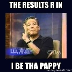 Maury Povich Father - The resuLts r in I be tha pappy