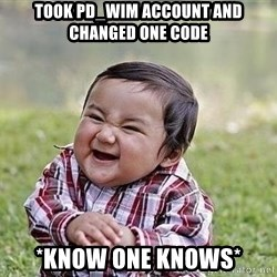 Evil Plan Baby - took PD_Wim account and changed one code *know one knows*