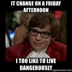 Dangerously Austin Powers - IT CHANGE ON A FRIDAY AFTERNOON I TOO LIKE TO LIVE DANGEROUSLY