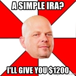 Pawn Stars - a simple ira? I'll give you $1200
