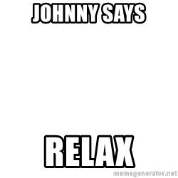 Blank Template - Johnny says relax