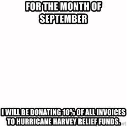 fondo blanco white background - For the month of september I will be donating 10% of all invoices to Hurricane Harvey relief fUnds.