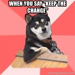 """Cool Dog - WHEN YOU Say """"Keep The CHANGE"""""""
