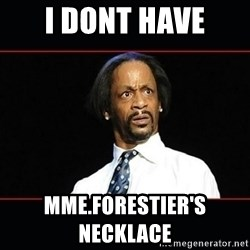 katt williams shocked - i dont have Mme.foRESTIER'S                            NECKLACE