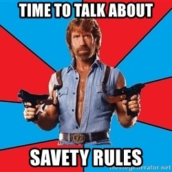 Chuck Norris  - Time to talk about Savety rules